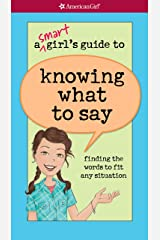 A Smart Girl's Guide to Knowing What to Say: finding the words to fit any situation (American Girl) Kindle Edition