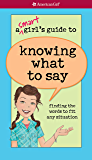 A Smart Girl's Guide to Knowing What to Say: finding the words to fit any situation (American Girl)