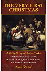 The Very First Christmas: Nativity Story of Jesus Christ With Verses From the Holy Bible, Christmas Carols, Hymns, Prayers, Poems, and Beautiful Ancient Pictures Kindle Edition