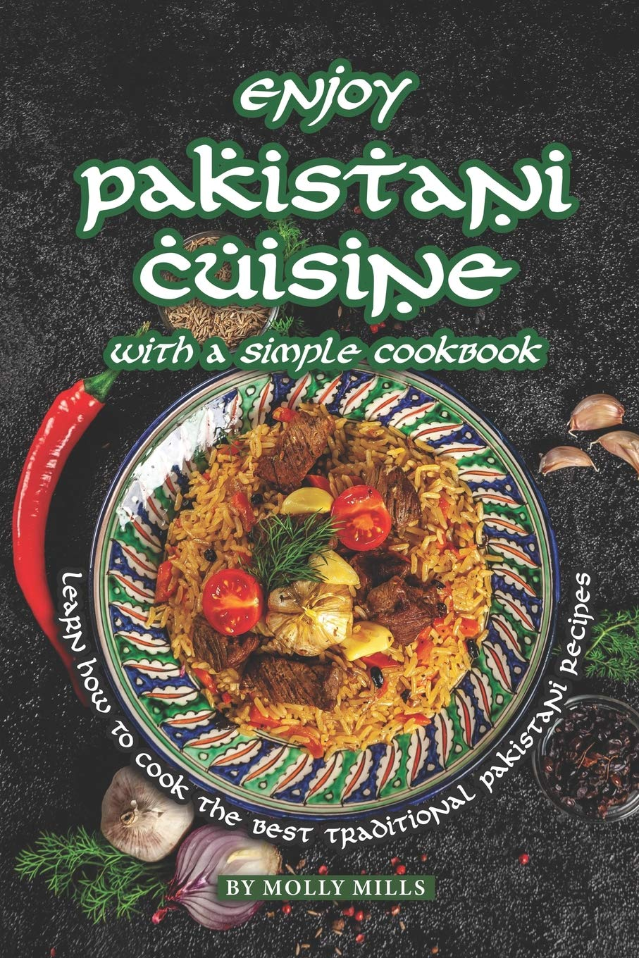 Enjoy Pakistani Cuisine With A Simple Cookbook Learn How To Cook