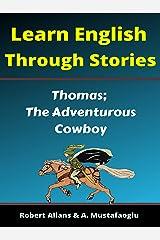 Learn English Through Stories; Thomas; The Adventurous Cowboy Kindle Edition