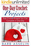 One-Day Crochet: Projects: Easy Crochet Projects You Can Complete in One Day (Quick Crochet Series Book 2)