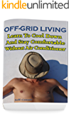 Off-Grid Living: Learn To Cool Down And Stay Comfortable Without Air Conditioner