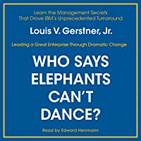 Who Says Elephants Can't Dance?: Inside IBM's Historic Turnaround