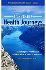 Inspired Health Journeys: Take Charge of Your Health and Live a Life of Vibrant Wellness Kindle Edition