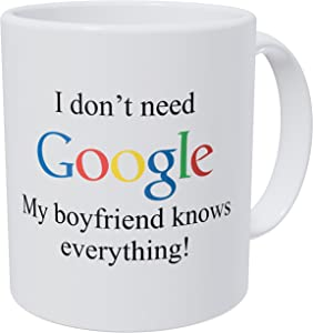Wampumtuk I Don't Need Google, My Boyfriend Knows Everything 11 Ounces Funny Coffee Mug