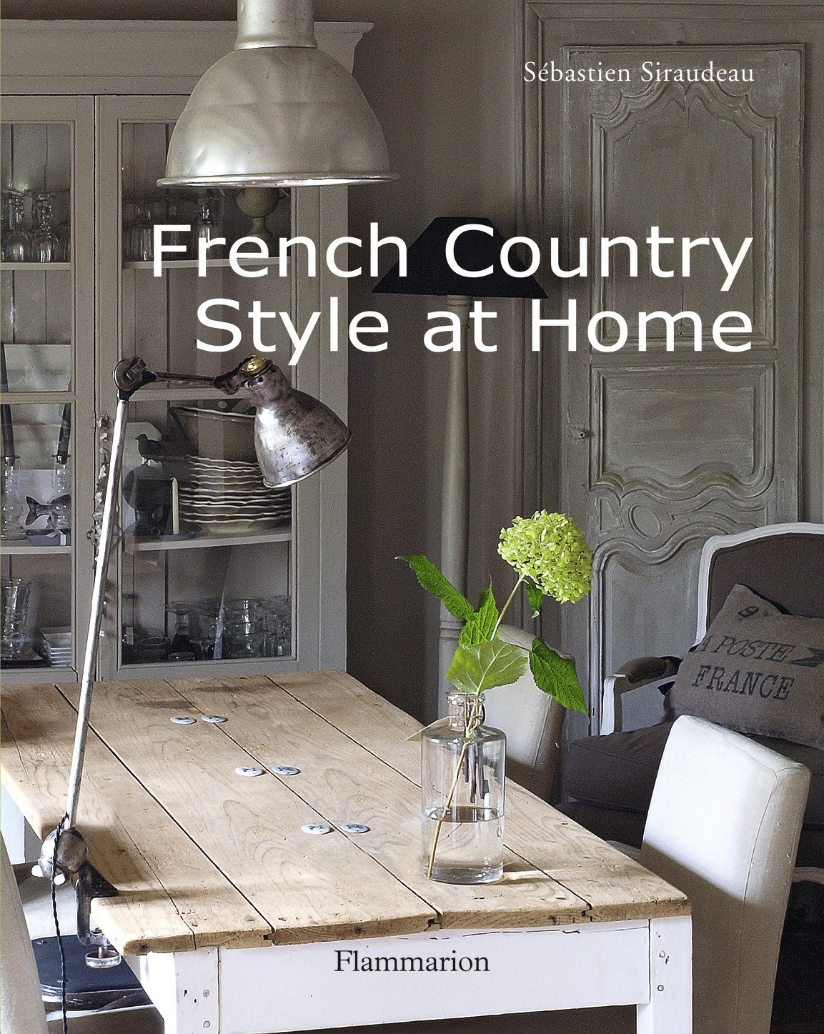 Country style home interiors - French Country Style At Home Sebastien Siraudeau 9782080301345 Amazon Com Books