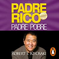 Padre Rico, Padre Pobre [Rich Dad, Poor Dad]: Qué les enseñan los ricos a sus hijos acerca del dinero. ¡que los pobres y…