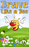 Brave Like a Bee (Bedtime Stories for Children Book 2)