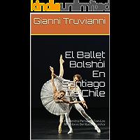 El Ballet Bolshói En Santiago De Chile: Un Encuentro Personal Con Los Miembros Del Ballet Bolshoi (Spanish Edition) book cover