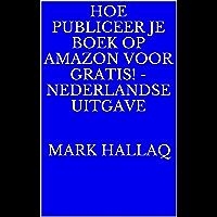 Hoe Publiceer je Boek op Amazon voor gratis! - Nederlandse Uitgave