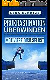 PROKRASTINATION ÜBERWINDEN: MOTIVIERE DICH SELBST (German Edition)