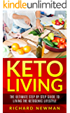 Keto Living: The Ultimate Step by Step Guide to Living the Ketogenic Lifestyle