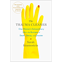 The Trauma Cleaner: One Woman's Extraordinary Life in the Business of Death, Decay, and Disaster