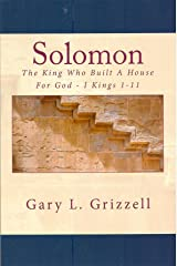 SOLOMON The King Who Built A House For God - I Kings 1-11 (Biblical Studies Series) Kindle Edition