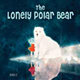The Lonely Polar Bear (Happy Fox Books) A Charmingly Illustrated Children's Picture Book Set in a Fragile Arctic Environment, Offering an Accessible Way to Introduce Kids to Climate Change Issues