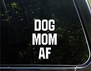 "Dog Mom AF - 3-3/4"" x 6""- Vinyl Die Cut Decal/Bumper Sticker for Windows, Cars, Trucks, Laptops, Etc."