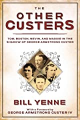 The Other Custers: Tom, Boston, Nevin, and Maggie in the Shadow of George Armstrong Custer Kindle Edition