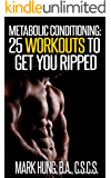 Metabolic Conditioning: 25 Fat Scorching Workouts to Get You Ripped
