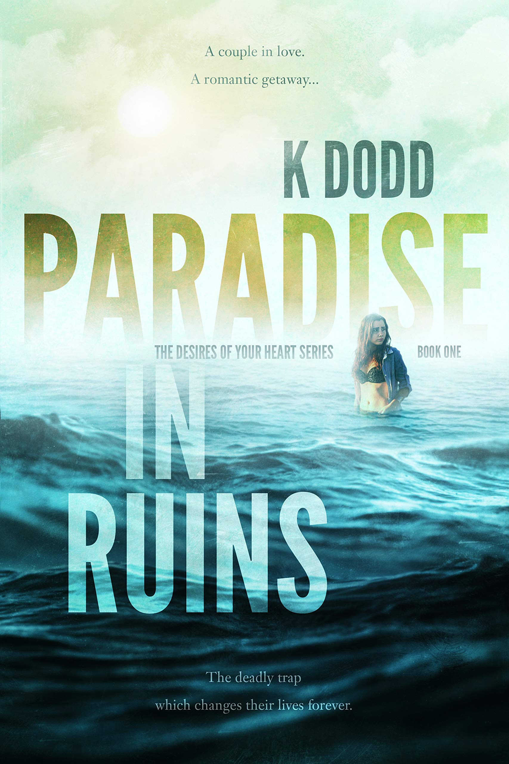 PARADISE IN RUINS: A GRIPPING, SUSPENSEFUL THRILLER (THE DESIRES OF YOUR HEART SERIES Book 1)