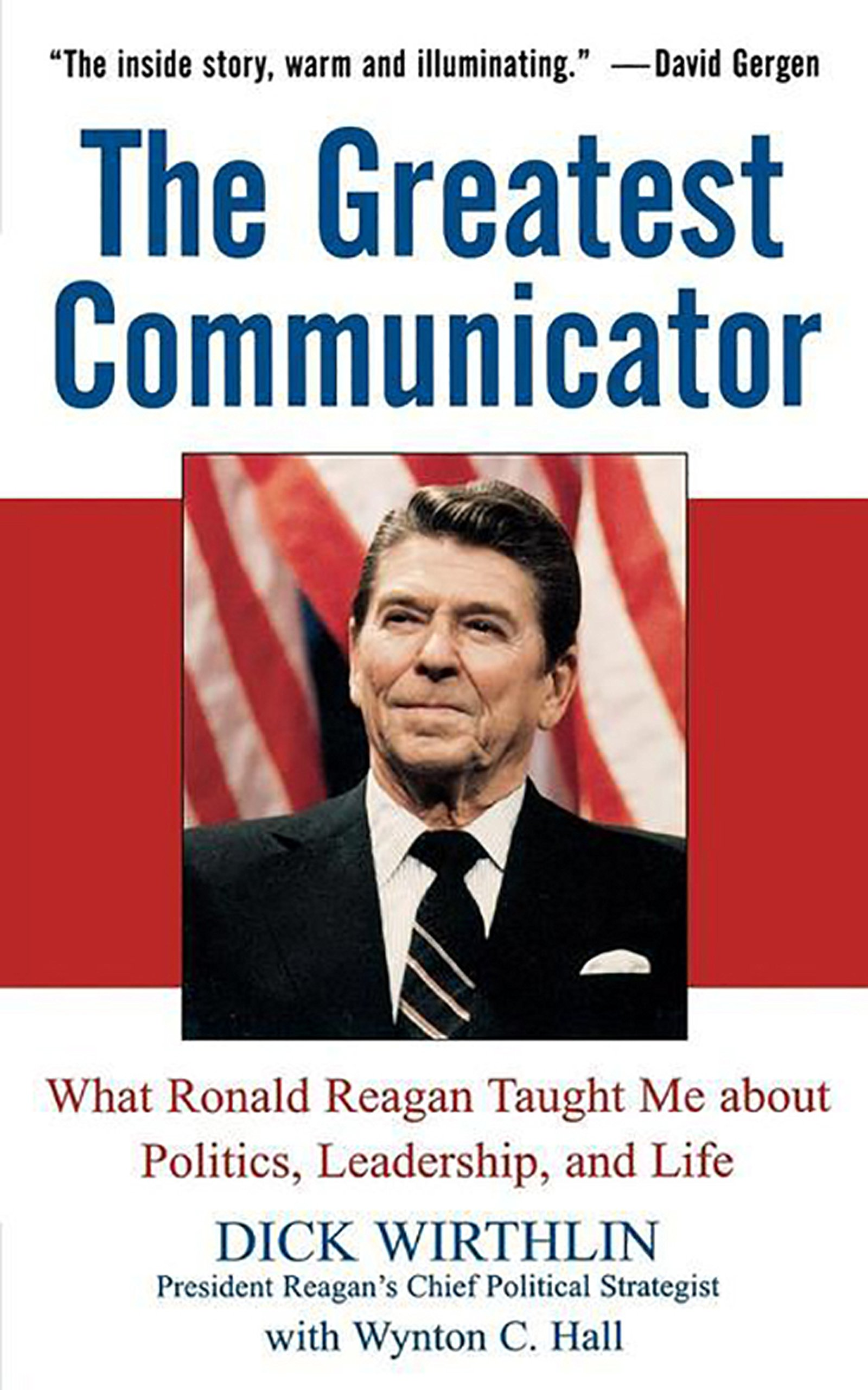 The Greatest Communicator: What Ronald Reagan Taught Me About Politics, Leadership, and Life PDF