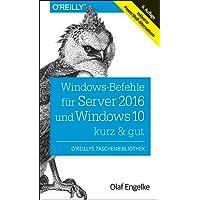 Windows-Befehle für Server 2016 und Windows 10 – kurz & gut: Inklusive PowerShell-Alternativen