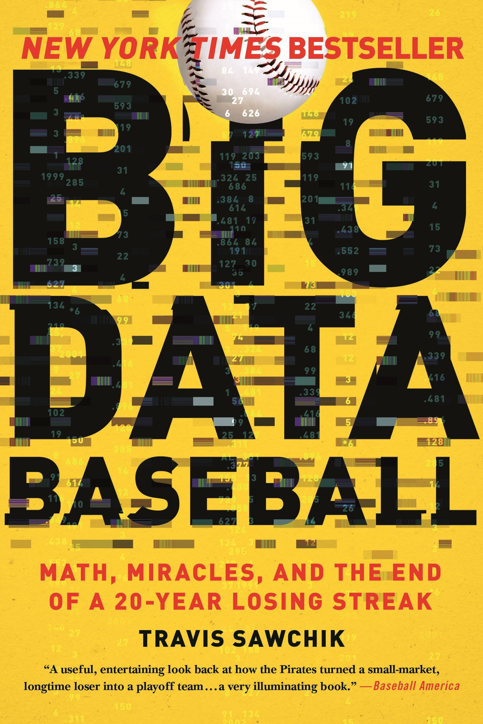 Big Data Baseball: Math, Miracles, and the End of a 20-Year ...