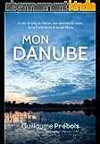MON DANUBE: 3000 kilomètres à vélo le long du fleuve d'Europe