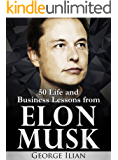Elon Musk: 50 Life and Business Lessons from Elon Musk (English Edition)