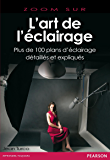 L'art de l'éclairage: Plus de 100 plans d'éclairage détaillés et expliqués (Zoom sur)