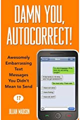 Damn You, Autocorrect!: Awesomely Embarrassing Text Messages You Didn't Mean to Send Kindle Edition
