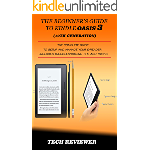 THE BEGINNER'S GUIDE TO KINDLE OASIS 3 (10TH GENERATION): The Complete Guide to Setup and Manage Your e-Reader. Includes…