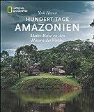 Bildband Südamerika: Hundert Tage Amazonas. Meine Reise zu den Hütern des Waldes. National Geographic. York Hovest erkundet mit Indios den größten Strom der Erde und die Länder durch die er fließt.