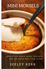 Mini Morsels: Wholefood Single Serve Desserts for The Grain Free Food Lover Kindle Edition