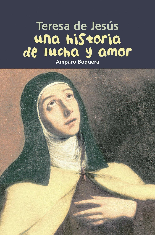 Teresa de Jesús. Una historia de lucha y amor: 21 Biografía joven ...