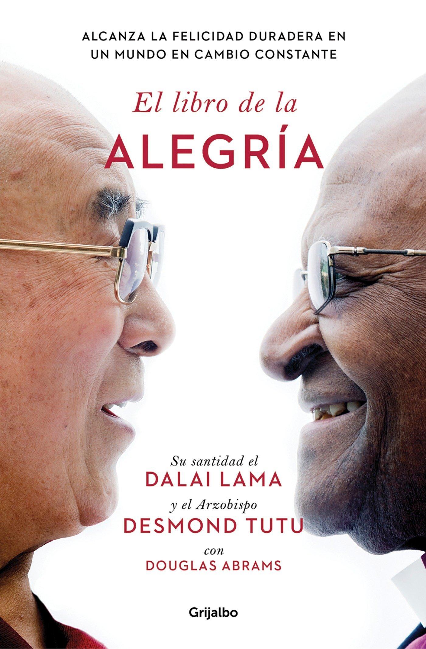 El libro de la alegría: Alcanza la felicidad duradera en un mundo en cambio constante (AUTOAYUDA SUPERACION) Tapa blanda – 3 nov 2016 Dalai Lama Desmond Tutu Douglas Abrams GRIJALBO