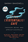 At the Existentialist Café: Freedom, Being, and Apricot Cocktails with Jean-Paul Sartre, Simone de Beauvoir,Albert Camus, Martin Heidegger, Maurice Merleau-Ponty and Others