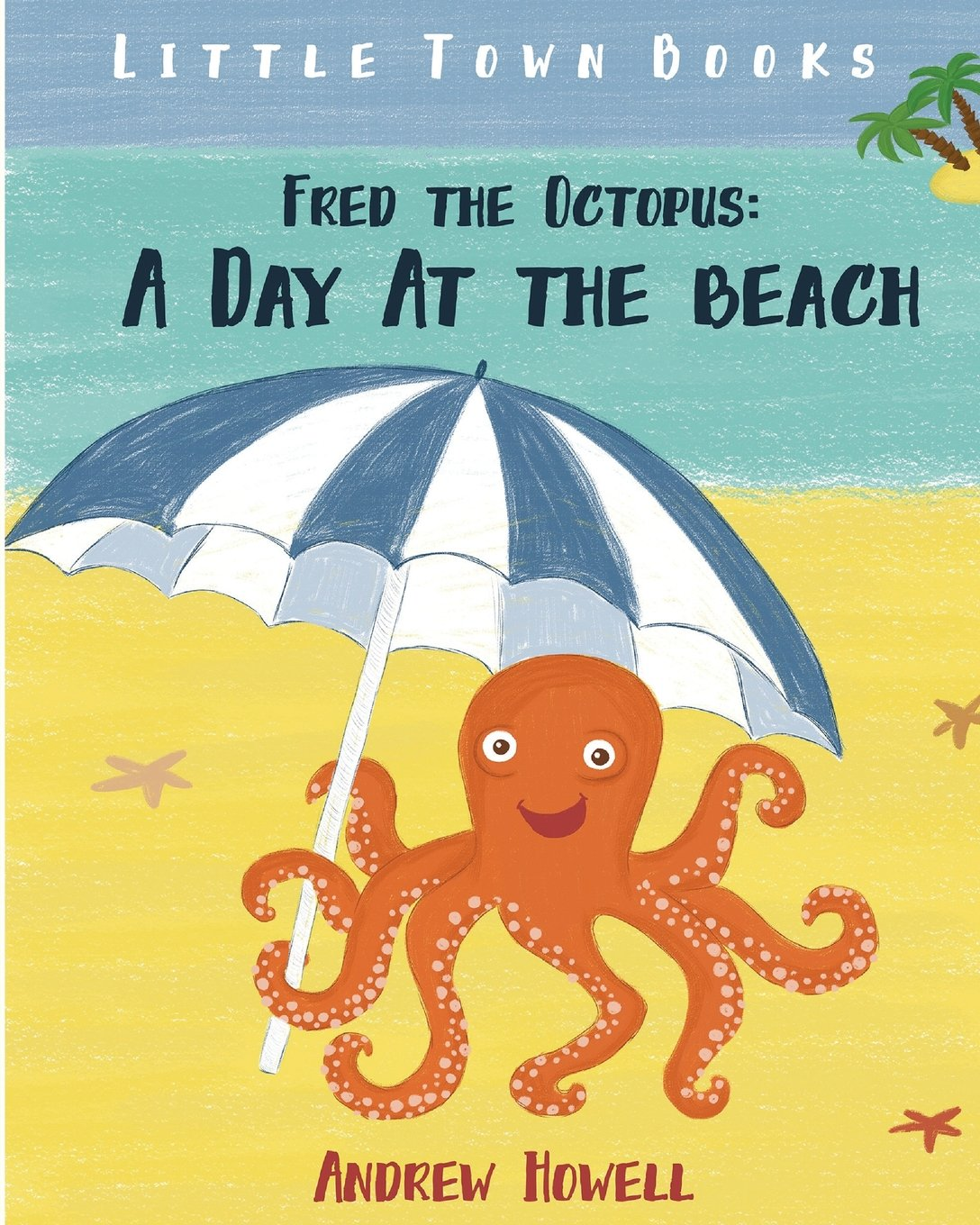 Download Fred the Octopus: A Day At The Beach: (Moral Story, Illustrations, Ages 4-8) (Octopus Books For Kids) (Volume 1) ebook