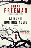 Ai morti non dire addio (Italian Edition)