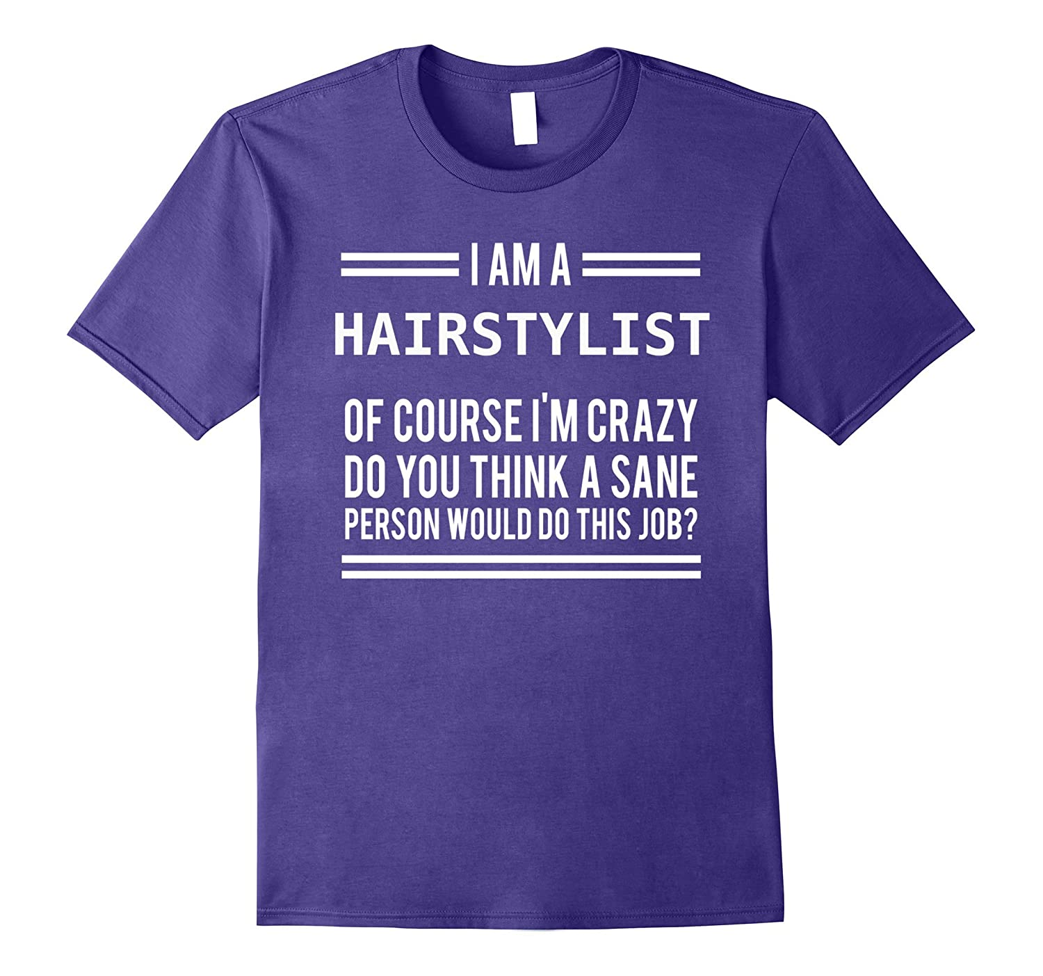 I Am A Hairstyist Of Course I Am Crazy Tee Shirt-Vaci