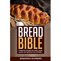 Bread Bible: Foolproof Recipes for Soda, Yeast, Sweet and Gluten-Free Breads (English Edition)