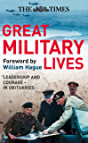 The Times Great Military Lives: Leadership and Courage – from Waterloo to the Falklands in Obituaries: Leadership and Courage - from Waterloo to the Falklands in Obituaries (Times (Times Books))