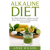 Alkaline Diet: The Alkaline Meal Plan to Balance your pH, Reduce Body Acid, Lose Weight and Have Amazing Health (English Edition)