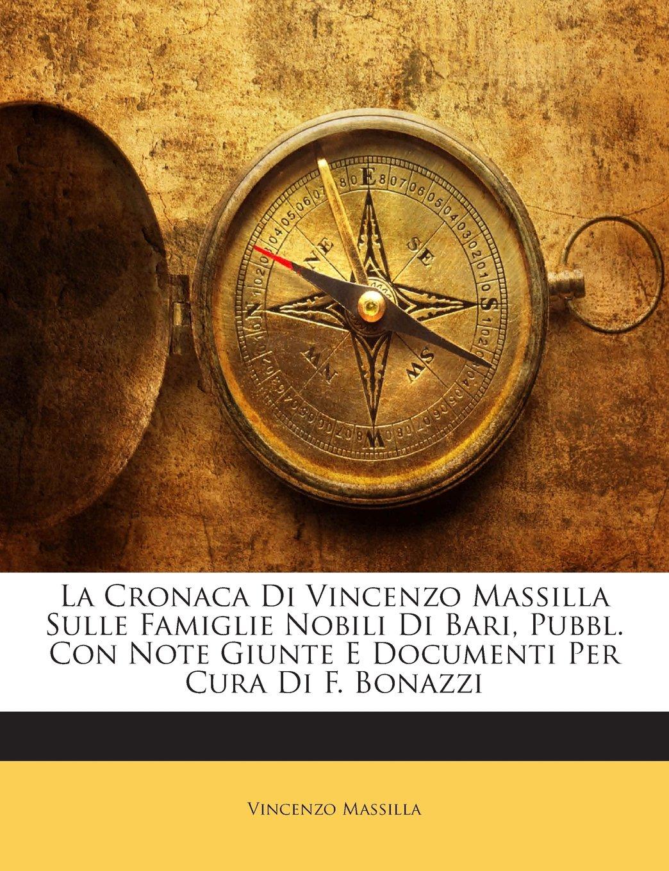 Download La Cronaca Di Vincenzo Massilla Sulle Famiglie Nobili Di Bari, Pubbl. Con Note Giunte E Documenti Per Cura Di F. Bonazzi (Italian Edition) ebook