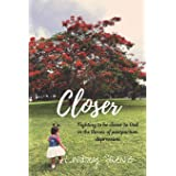 Closer: Fighting to be closer to God in the throes of postpartum depression
