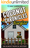 Coconut Chronicles: Burglar: A Cozy Mystery Adventure (An Almost Tropical Mystery Book 1)
