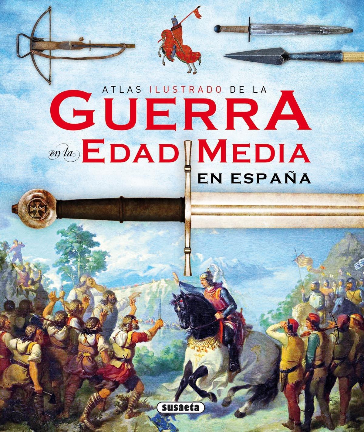 La guerra en la Edad Media en España Atlas Ilustrado: Amazon.es ...