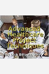 Healthcare Project Management Advanced Techniques Kindle Edition