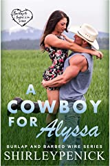 A Cowboy for Alyssa: Burlap and Barbed Wire Kindle Edition