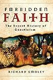 Forbidden Faith: The Secret History of Gnosticism